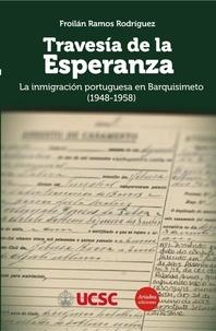 Froilán Ramos Rodríguez - Travesía de la Esperanza - La inmigración portuguesa en Barquisimeto (1948-1958).