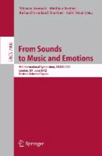 From Sounds to Music and Emotions - 9th International Symposium CMMR 2012, London, UK, June 19-22, 2012, Revised Selected Papers.