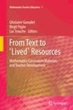 Ghislaine Gueudet - From Text to 'Lived' Resources - Mathematics Curriculum Materials and Teacher Development.