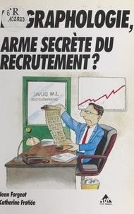 Frotiée et Jean Forgeot - La graphologie, arme secrète du recrutement ? - Cas pratiques.
