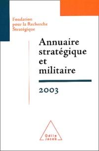 FRS et François Heisbourg - Annuaire stratégique et militaire 2003 - Terrorisme et prolifération dans un monde sans alliances.