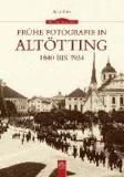 Frühe Fotografie in Altötting - 1840 bis 1934.