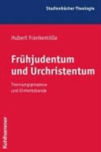 Frühjudentum und Urchristentum - Vorgeschichte - Verlauf - Auswirkungen (4.Jahrhundert v. Chr. bis 4.Jahrhundert n. Chr.).