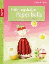 Frühlingshafte Paper Balls - Niedliche Tiere und bezaubernde Blüten für Frühling und Ostern.