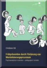 Frühprävention durch Förderung von Mentalisierungsprozessen: Psychoanalytisch verstehen - pädagogisch handeln - Bausteine zur Prävention destruktiver Aggressivität bei Kindern in Kindertagesstätten - orientiert an den Ergebnissen der Frankfurter Präventionsstudie.