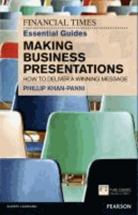 FT Essential Guide to Making Business Presentations: How to Deliver a Winning Message.