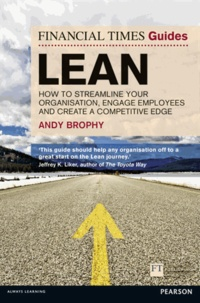 FT Guide to Lean - How to Streamline Your Organisation, Engage Employees and Create a Competitive Edge.