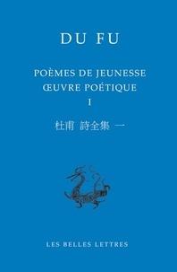Fu Du - Oeuvre poétique - Volume 1, Poèmes de jeunesse.