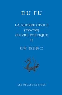 Fu Du - Oeuvres poétique - Volume 2, La guerre civile (755-759).