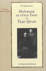 Fu Zhongwen - Maîtrisez le style Yang de Taiji Quan.