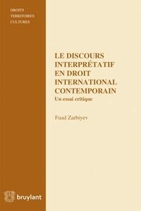 Fuad Zarbiyev - Le discours interprétatif en droit international contemporain - Un essai critique.