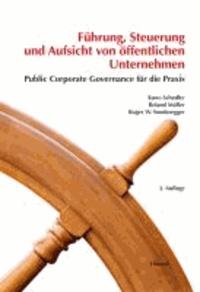 Führung, Steuerung und Aufsicht von öffentlichen Unternehmen - Public Corporate Governance für die Praxis.