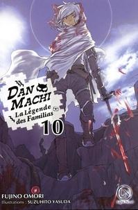 Fujino Omori - DanMachi - La légende des Familias Tome 10 : .