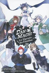 Fujino Omori et Suzuhito Yasuda - DanMachi - La légende des Familias Tome 8 : .