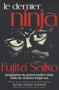 Le Dernier Ninja - Fujita Saiko, biographie du grand maître ninja Soke du ninjutsu koga-ryû.pdf