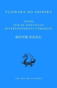 Fujiwara no Akihira - Notes sur de nouveaux divertissements comiques - Edition bilingue français-chinois.