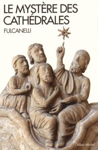Fulcanelli - Le mystere des cathédrales - Et l'interprétation ésotérique des symboles hermétiques du Grand Oeuvre.
