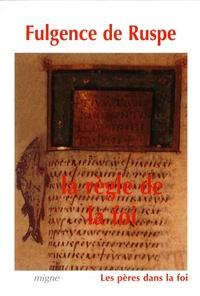 Fulgence de Ruspe - La Règle de la foi.