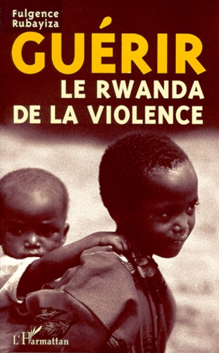 Fulgence Rubayiza - GUERIR LE RWANDA DE LA VIOLENCE. - La confession de Detmold, un premier pas.