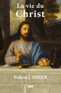 Fulton Sheen - La vie du Christ.