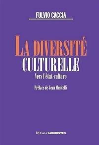 Fulvio Caccia - La diversité culturelle - Vers l'Etat-culture.