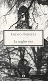 Fulvio Tomizza - La miglior vita.