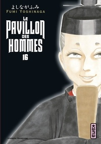 Fumi Yoshinaga - Le Pavillon des hommes - Tome 16.