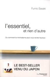 Télécharger des ebooks complets google L'essentiel, et rien d'autre  - L'art du minimalisme pour retrouver sa liberté d'être 9782813215659 DJVU PDB par Fumio Sasaki en francais