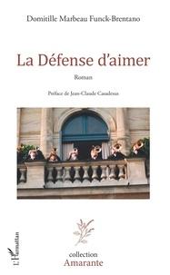 Téléchargement gratuit de livres électroniques sur Internet La Défense d'aimer (Litterature Francaise)