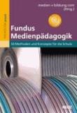 Fundus Medienpädagogik - 50 Methoden und Konzepte für die Schule.