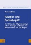 Funktion und Gottesbegriff - Der Einfluss der Religionssoziologie auf die Theologie am Beispiel von Niklas Luhmann und Falk Wagner.