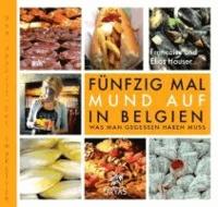 Fünzig Mal Mund auf in Belgien - Was man gegessen haben muss.