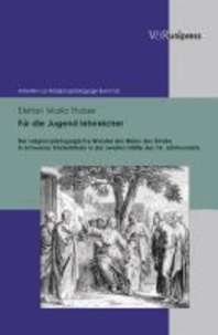 Für die Jugend lehrreicher - Der religionspädagogische Wandel des Bildes des Kindes in Schweizer Kinderbibeln in der zweiten Hälfte des 18. Jahrhunderts.