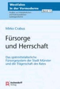 Fürsorge und Herrschaft - Das spätmittelalterliche Fürsorgesystem der Stadt Münster und die Trägerschaft des Rates.