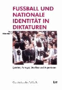 Fussball und nationale Identität in Diktaturen - Spanien, Portugal, Brasilien und Argentinien.