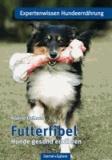 Futterfibel - Hunde gesund ernähren.
