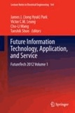 James (Jong Hyuk) Park - Future Information Technology, Application, and Service - FutureTech 2012 Volume 1.