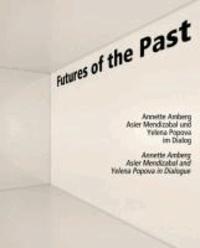 Futures of the Past - Annette Amberg, Asier Mendizabal, Yelena Popova im Dialog.