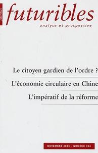 Hugues de Jouvenel et Olivier Hassid - Futuribles N° 324, Novembre 200 : Le citoyen gardien de l'ordre? ; L'économie circulaire en Chine ; L'impératif de la réforme.