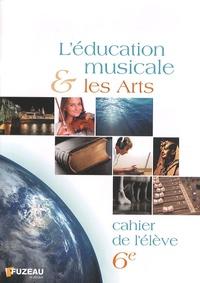 Fuzeau - L'éducation musicale et les arts 6e - Cahier de l'élève.