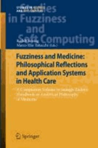 Fuzziness and Medicine: Philosophical Reflections and Application Systems in Health Care - A Companion Volume to Sadegh-Zadeh's Handbook on Analytical Philosophy of Medicine.