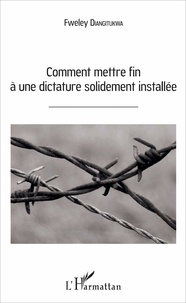 Fweley Diangitukwa - Comment mettre fin à une dictature solidement installée.