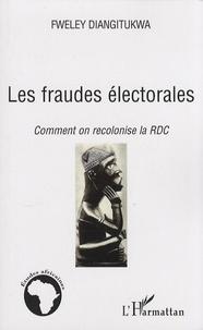 Fweley Diangitukwa - Les fraudes électorales - Comment on recolonise la RDC.