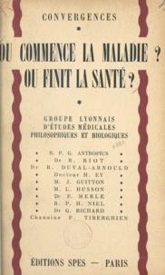 G. Antropius et René Biot - Où commence la maladie ? Où finit la santé ?.