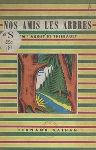 G. Augst et André Thiébault - Nos amis les arbres.