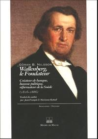 G-B Nilsson - Wallenberg, le Fondateur (1816-1886) - Créateur de banque, Homme politique, Réformateur de la Suède.