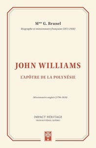 G. Brunel - John Williams. L'apôtre de la Polynésie.