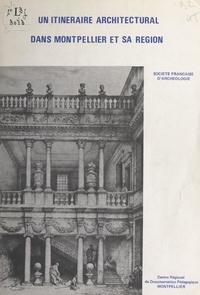 G. Casamayou et  Secrétariat régional de l'Inve - Un itinéraire architectural dans Montpellier et sa région - Journées d'études, Montpellier, 10-13 mai 1980.