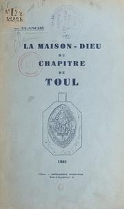 G. Clanché - La Maison-Dieu du chapitre de Toul.