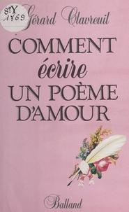 G Clavreuil - Comment écrire un poème d'amour.
